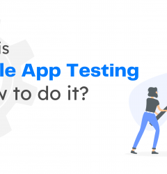 What Is Mobile App Testing And How To Do It?