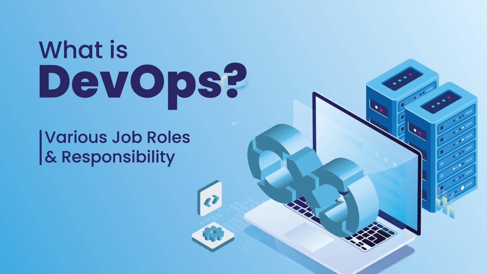 What is DevOps? Various DevOps Job Roles and Responsibilities