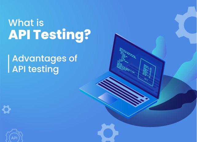what is api testing? advantages of api testing.